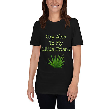 Say Aloe To My Little Friend Short-Sleeve Unisex T-Shirt