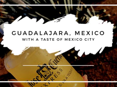 Guadalajara, Mexico With A Taste of Mexico City
