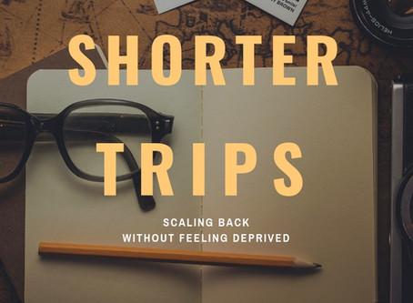 Shorter Trips: Scaling Back Without Feeling Deprived