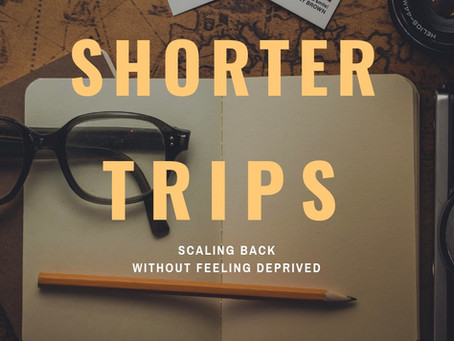 Shorter Trips: Scaling Back Without Feeling Deprived
