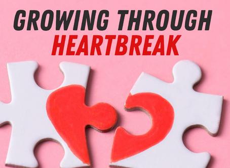 GROWING THROUGH HEARTBREAKS !!