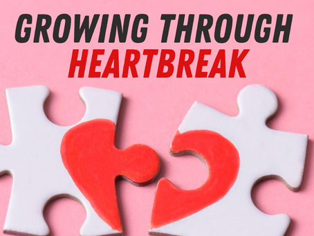 GROWING THROUGH HEARTBREAKS !!