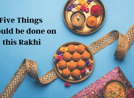 Five things should be done by every Sibling on this Rakhi to Eternity