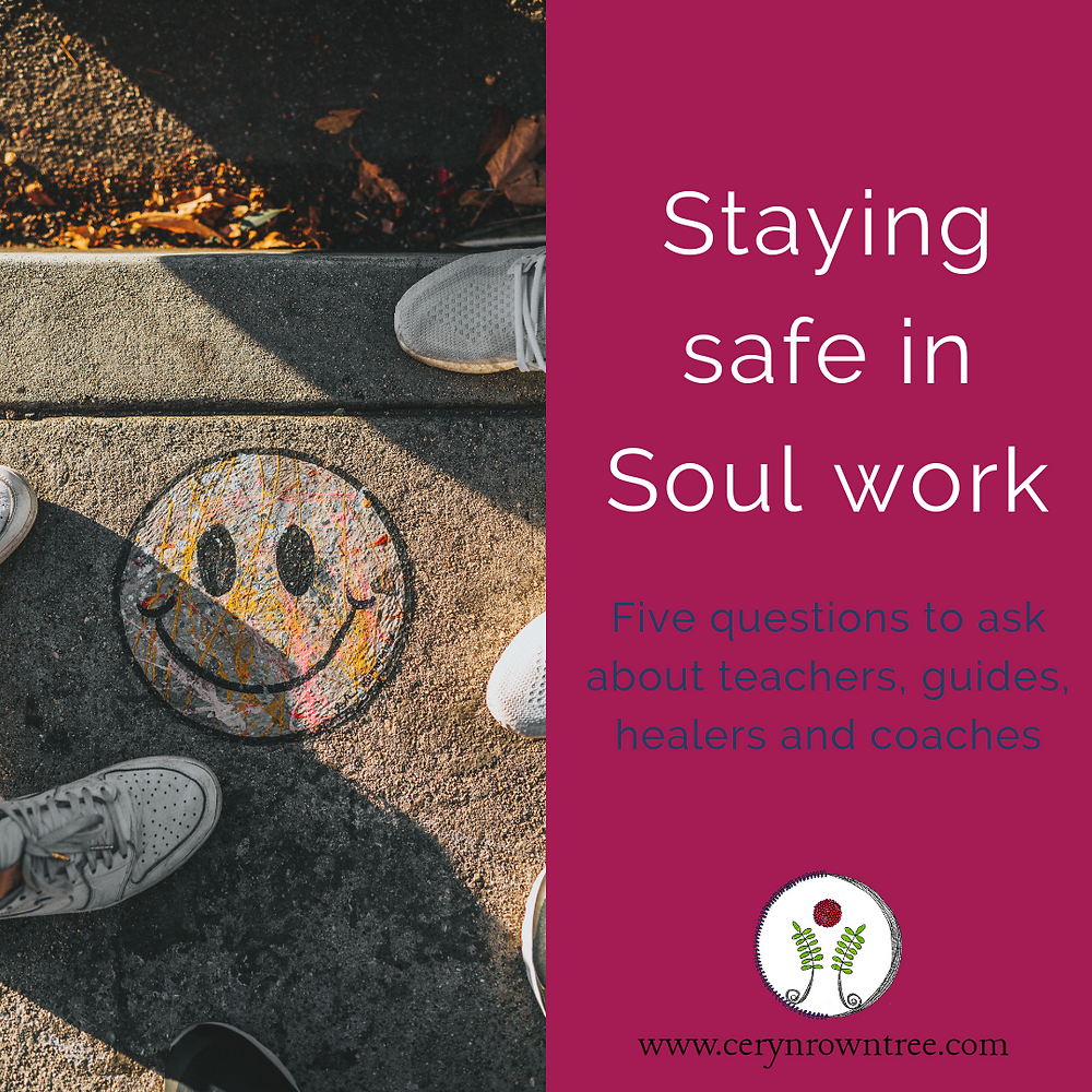 """A square image split in two vertically. To the left is an image of four pairs of shoes standing around a smiley face painted on concrete. To the right a pink box, featuring the words """"staying safe in soul work"""" in white, followed by """"five questions to ask about teachers, guides, healers and coaches"""" in blue, and the logo and web address for cerynrowntree.com."""