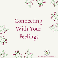 """A cream square with flowers and text which reads """"connecting with your feelings"""" from Ceryn Rowntree."""