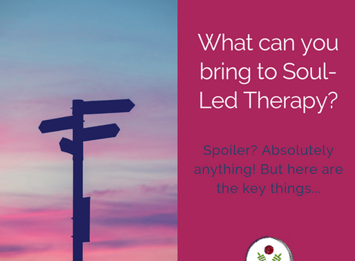 What can you bring to Soul-Led Therapy?