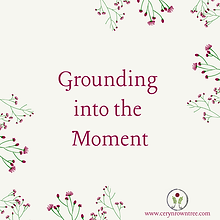 """A cream square with flowers and text which reads """"grounding into the moment"""" from Ceryn Rowntree."""