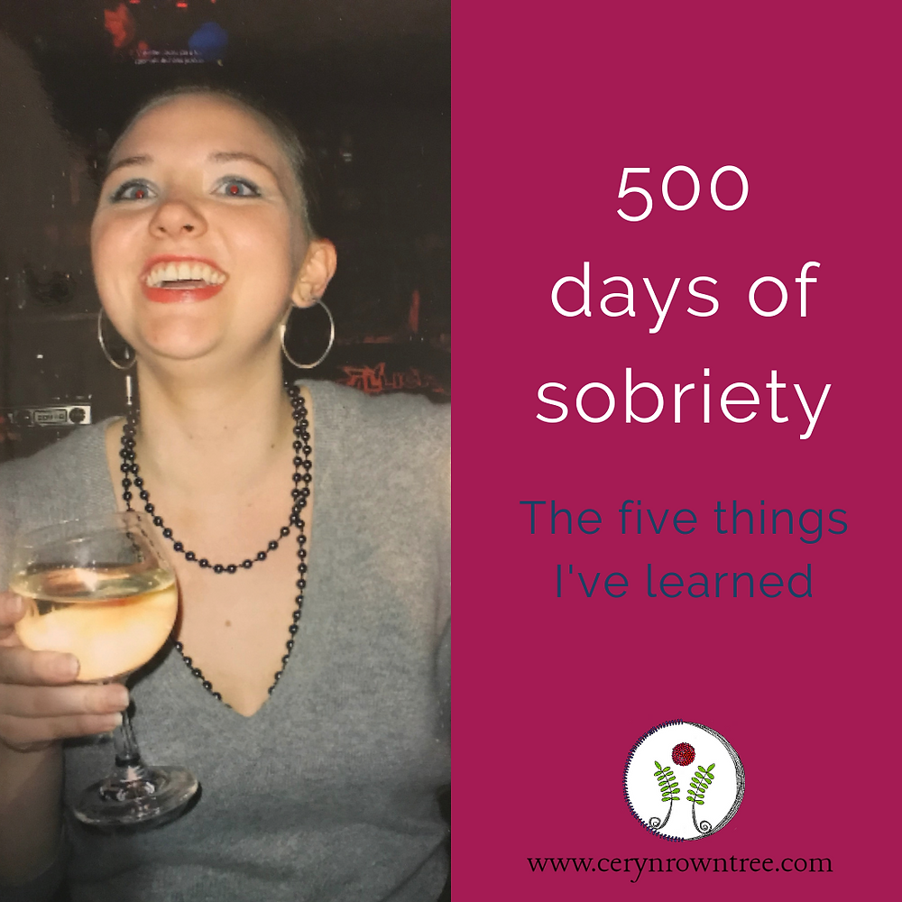 "Square image divided in two vertically. To the left a photo of a woman holding a large glass of wine and grinning up above the camera, with the lights of a bar behind her. To the right is a bright pink box featuring the words ""500 days of sobriety"" in white, and ""the five things I've learned"" in blue, followed by the logo and web address for www.cerynrowntree.com"