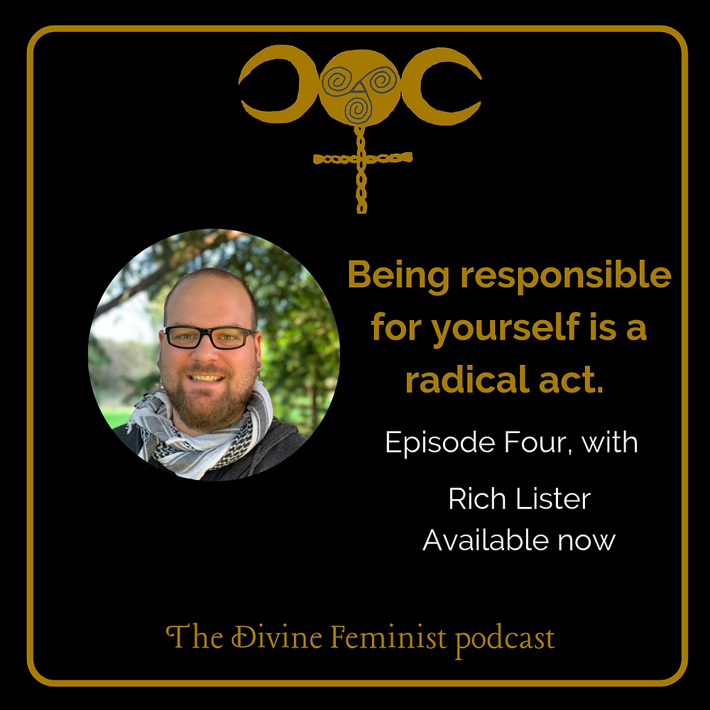 """A black square containing the Divine Feminist logo and a circular image of Rich Lister, as well as the words """"Being responsible for yourself is a radical act. Episode Four, with Rich Lister, available now."""""""