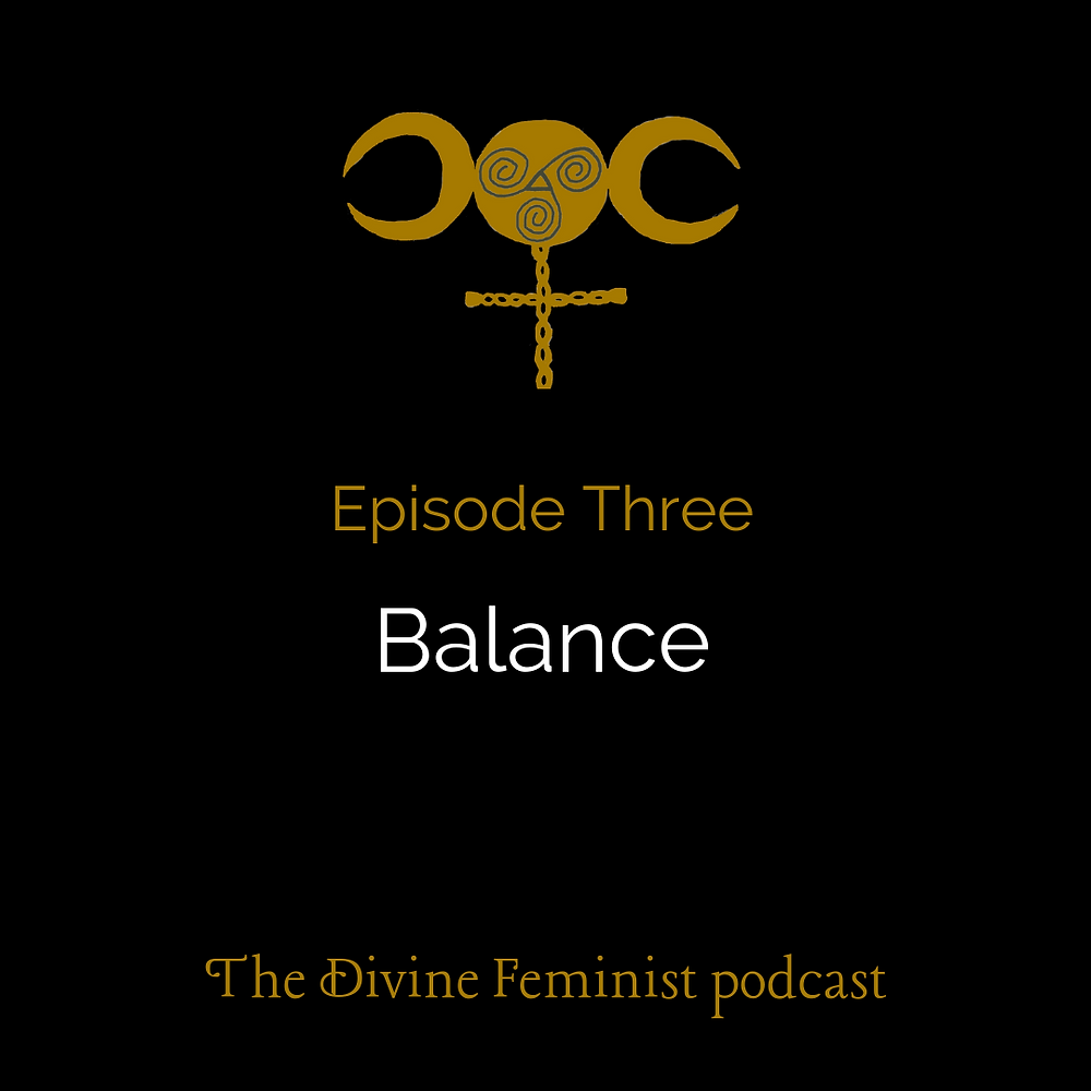 "A black square featuring the logo for the Divine Feminist with the words ""Episode Three: Balance. The Divine Feminist podcast."""