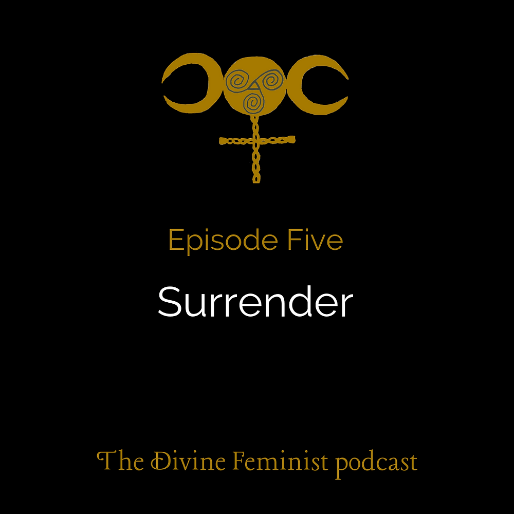 "A black square containing the logo for the Divine Feminist podcast along with the words: ""Episode Five: Surrender"" and ""the Divine Feminist podcast""."
