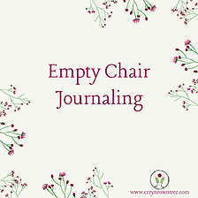 """A cream square with flowers and text which reads """"empty chair journaling"""" from Ceryn Rowntree."""