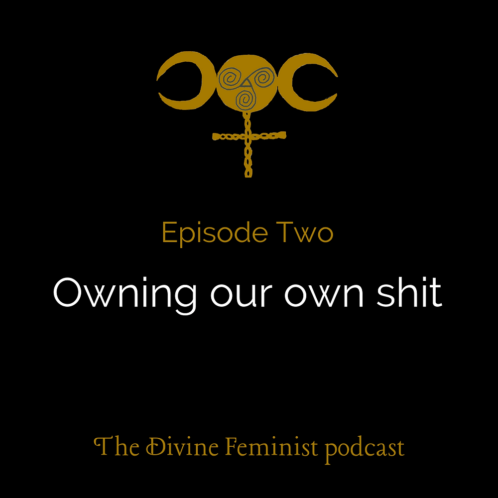 """A black square containing the gold logo for the Divine Feminist podcast; a triple moon situated on top of a cross made from braided lines, with the circle of the moon including a Celtic triple-spiralled symbol. Under the symbol are the words """"Episode Two, Owning our own shit and """"The Divine Feminist podcast"""" in white and gold."""