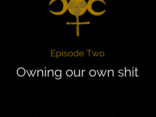 Episode Two: Owning our own shit