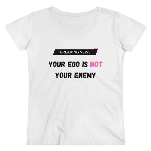 """""""YOUR EGO IS NOT YOUR ENEMY"""" - Organic Women's Lover T-shirt"""