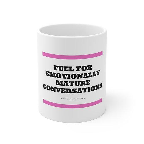 """""""FUEL FOR EMOTIONALLY MATURE CONVERSATIONS"""" - Mug 11oz"""