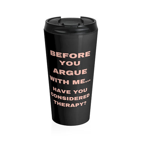 """Don't Argue with Me"" - Stainless Steel Travel Mug"