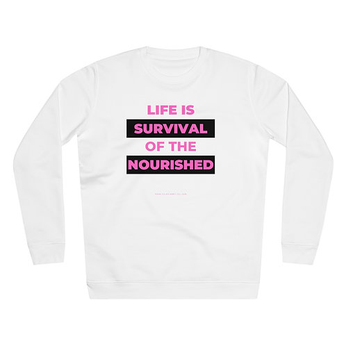 """LIFE IS SURVIVAL OF THE NOURISHED"" - Unisex Rise Sweatshirt"