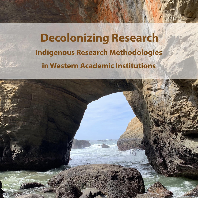 Decolonizing Research - Indigenous Research Methodologies in Western Academic Institutions