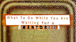 6 things To Do While You Wait for a Mentor!!!