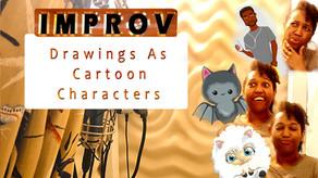 Improv Drawings As Cartoon Characters!
