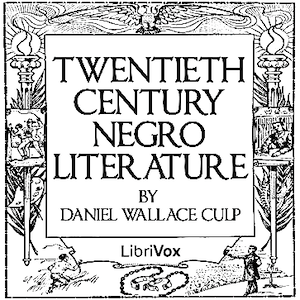 Twentieth Century Negro Literature or A Cyclopedia of Thought on the Vital Topics Relating to the Am