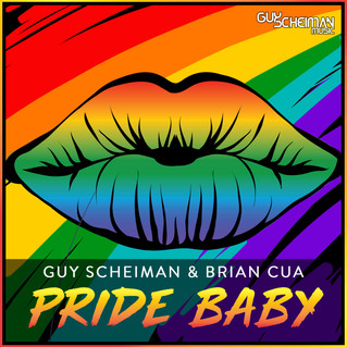 OUT NOW! GUY SCHEIMAN & BRIAN CUA - PRIDE BABY, AVAILABLE FOR STREAMING AND DOWNLOAD