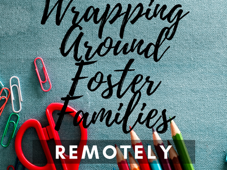 Wrapping Around  Foster Families - Remotely