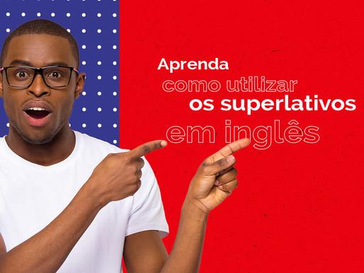 Aprenda como utilizar os superlativos em inglês