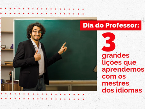 Dia do Professor: 3 grandes lições que aprendemos com os mestres dos idiomas