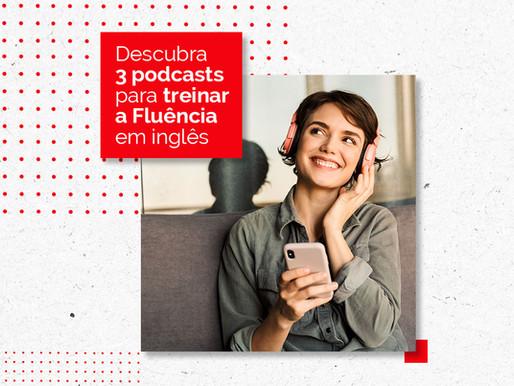 Descubra 3 podcasts para treinar a Fluência em inglês