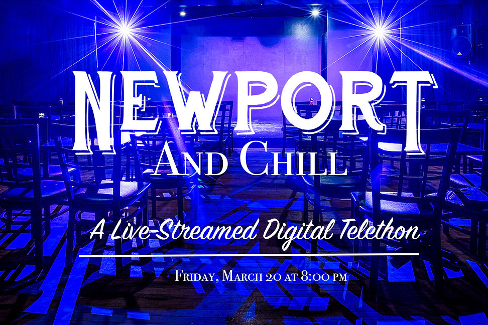 Newport and Chill: A Digital Live-Streamed Telethon!