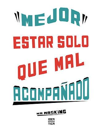 Mejor Estar Solo Que Mal Acompañado Poster -Mr Masking x Iden-