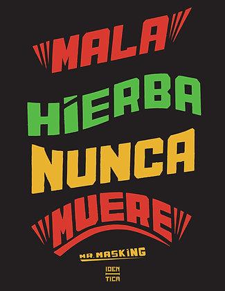 Mala Hierba Nunca Muere Poster -Mr Masking x Iden-Tica