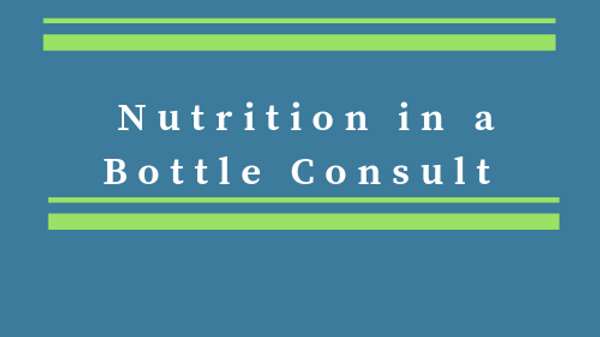 Nutrition in a Bottle Consult