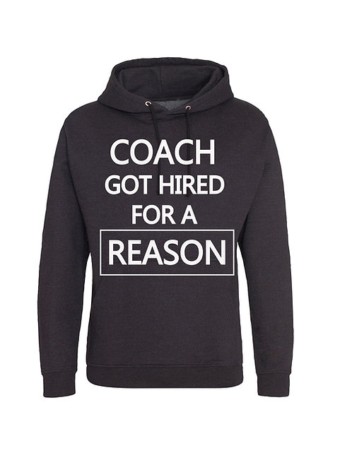 Coach Got Hired For A Reason Hoodie