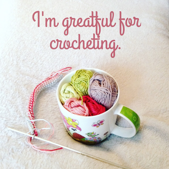 I'm greatful for crocheting!