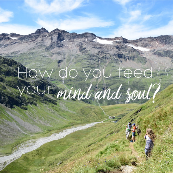 How do you feed your mind and soul?