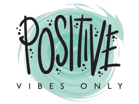 POSITIVE VIBES TO YOU ALL!