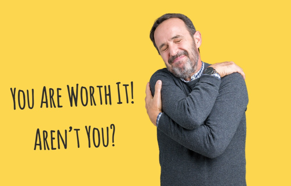 You Are Worth It! Aren't You?