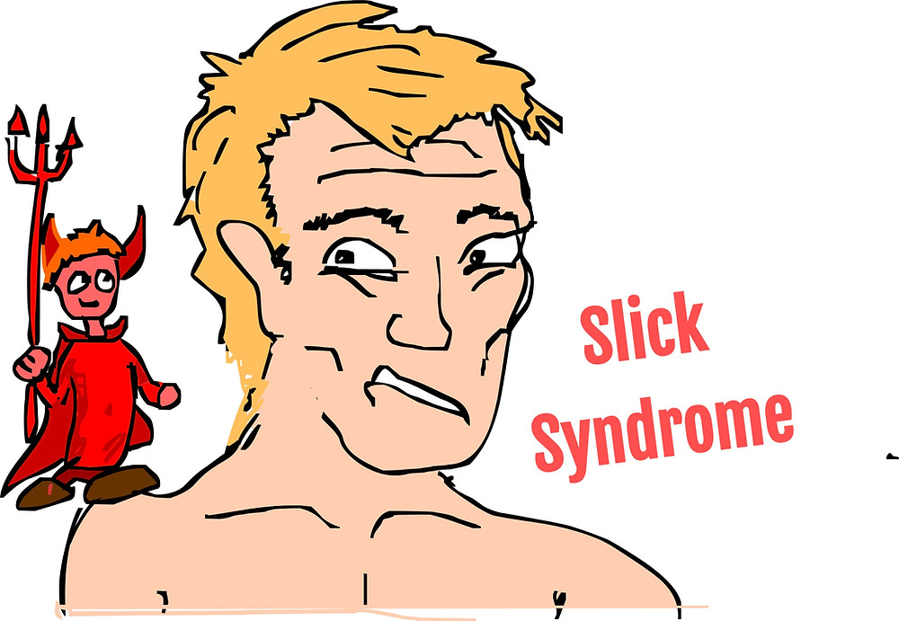 Are you Suffering from Slick Syndrome?