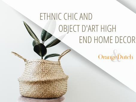 Ethnic Chic and Objet D'art High End Home Decor