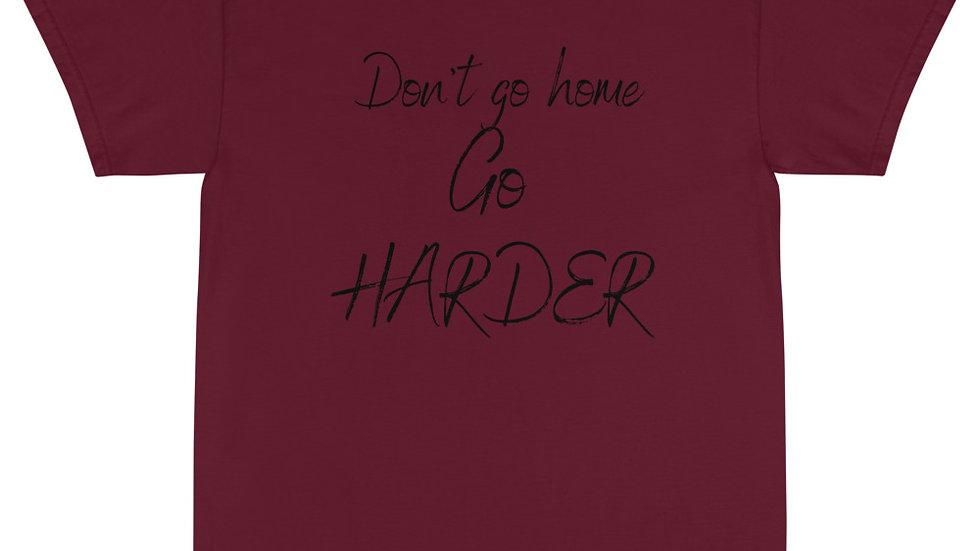 Don't Go Home Go Harder Unisex T-Shirt
