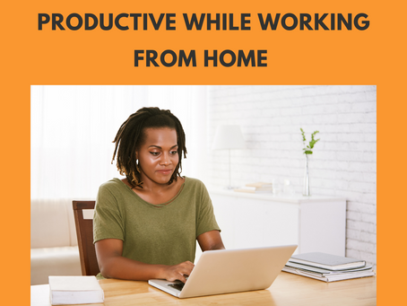 10 Pratical Ways to Be Productive While Working From Home
