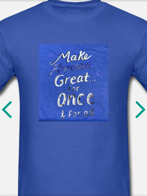 Make America Great For Once and For All T-Shirt