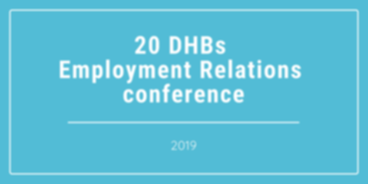 20 DHBs Employment Relations Conference.