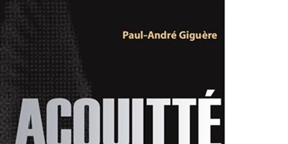 """Partage spirituel avec le livre de Paul André Giguère  """"Acquitté, une vie recommencée"""""""