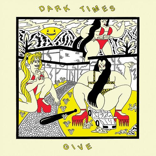 DARK TIMES - Give LP+CD/CD