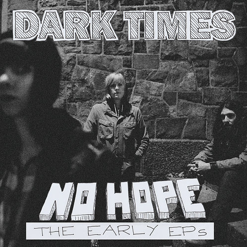 PRE-ORDER: DARK TIMES - No Hope / The Early EPs LP/CD