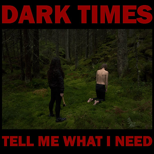 DARK TIMES - Tell Me What I Need CD/LP